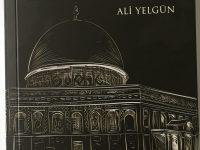 Kudüs Ümmet-i Muhammed'in Ortak İmtihanı / Ali Yelgün